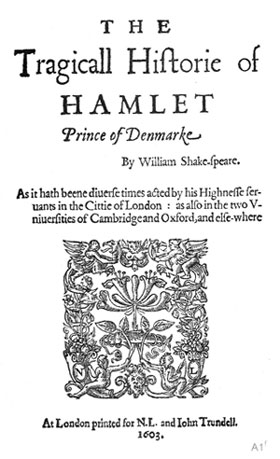 "Black and white image of the title page of the Q1 Hamlet. From top to bottom, reads, ""The Tragicall History of Hamlet Prince of Denmark, by William Shakespeare. As it hath beene diverse times acted by his Highnesse servants in the Cittie of London: as also in the two Universities of Cambridge and Oxford, and elsewhere.. At London printed for N.L. and John Trundell. 1603."" The page also features a woodcut image of plants, mythical beasts, and humans, with the initials N. L. worked into the image."